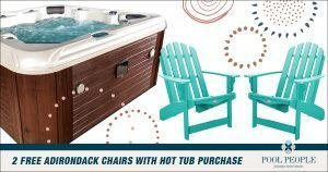 2 FREE Adirondack Chairs With Hot Tub Purchase